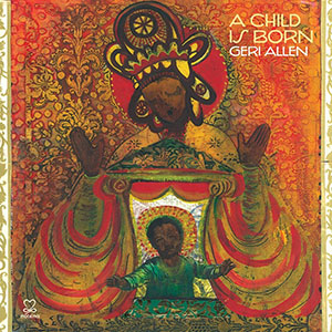 Geri Allen - A Child Is Born