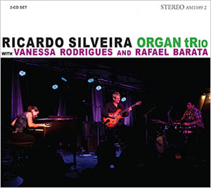 Ricardo Silveira with Vanessa Rodriguez and Rafael Barata - Organ tRio