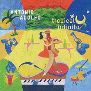 Antonio Adolfo - Tropical Infinito