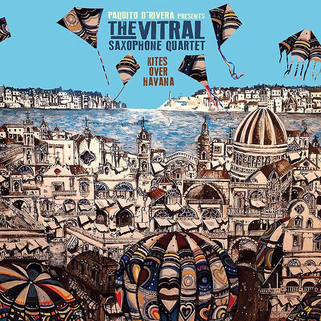 Paquito D'Rivera Presents The Vitral Saxophone Quartet - Kites Over Havana